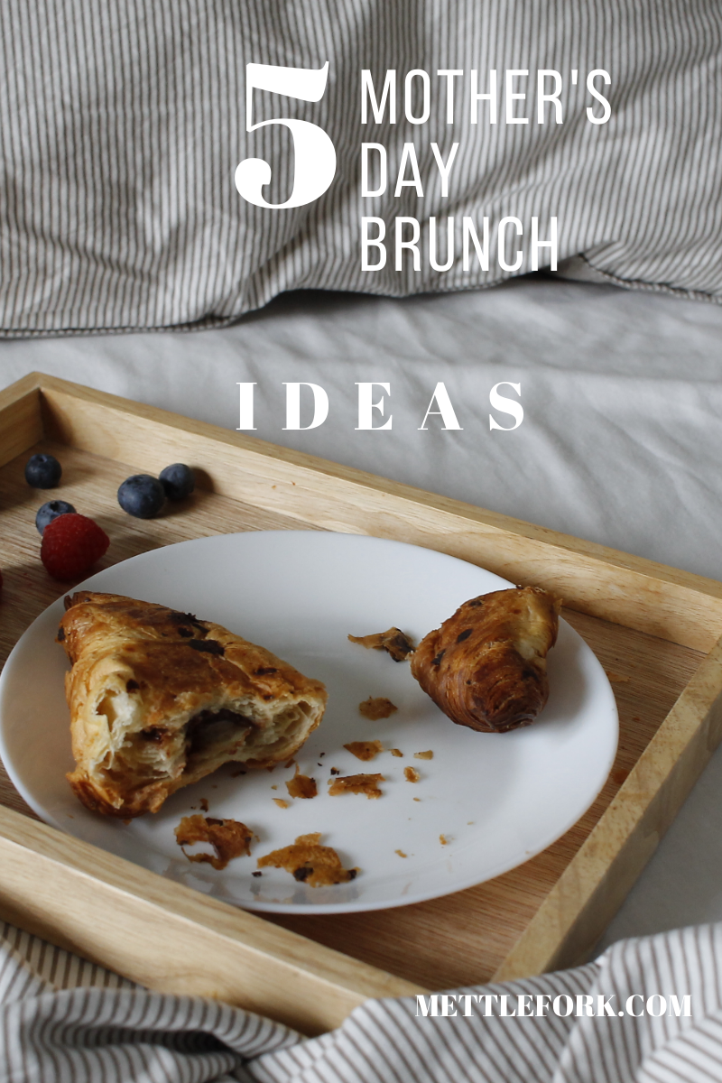 5 Mother's Day brunch ideas